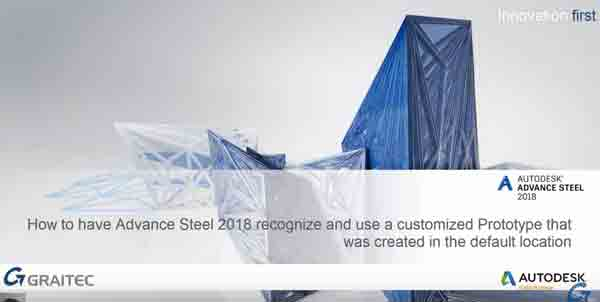 Advance Steel 2018 recognize prototype created in default location